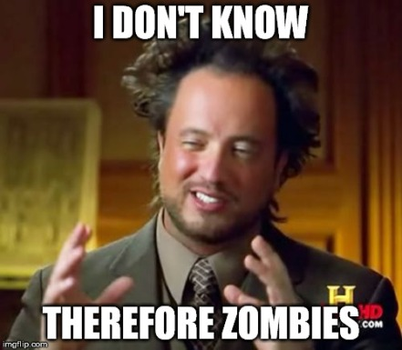 dont know therefore zombies