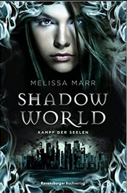 """""""Shadow World - Krieg der Seelen"""" von Melissa Marr, Ravensburger 2014, ISBN: 978-3-473401-15-4"""